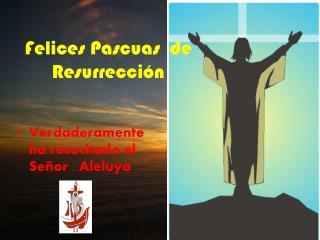 Felices Pascuas  de Resurrección