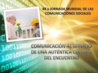 48 a JORNADA MUNDIAL DE LAS COMUNICACIONES SOCIALES