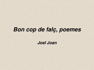 Bon cop de fal�, poemes