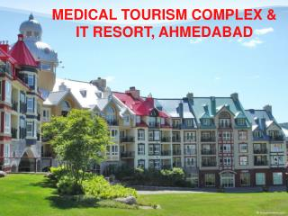 MEDICAL TOURISM COMPLEX & IT RESORT, AHMEDABAD