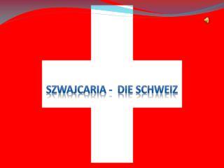 SZWAJCARIA -   Die Schweiz