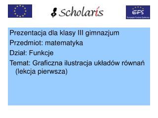 Prezentacja dla klasy III gimnazjum Przedmiot: matematyka Dział: Funkcje