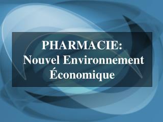 PHARMACIE:  Nouvel Environnement  conomique
