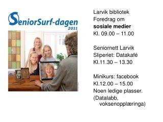 Larvik bibliotek Foredrag om  sosiale medier Kl. 09.00 – 11.00 Seniornett Larvik