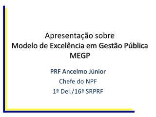 Apresentação sobre  Modelo de Excelência em Gestão Pública MEGP