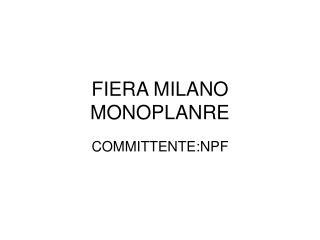 FIERA MILANO  MONOPLANRE