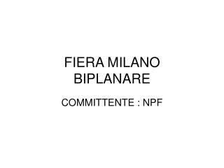 FIERA MILANO BIPLANARE