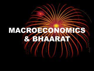 MACROECONOMICS & BHAARAT