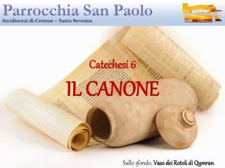 Catechesi  6 IL CANONE