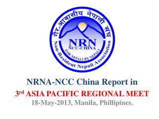 NRNA-NCC China Report in  3 rd  ASIA PACIFIC REGIONAL MEET 18-May-2013, Manila,  Phillipines .