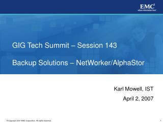 GIG Tech Summit � Session 143 Backup Solutions � NetWorker/AlphaStor