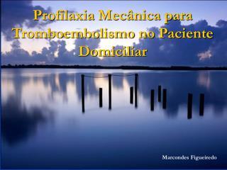 Profilaxia Mec nica para Tromboembolismo no Paciente Domiciliar