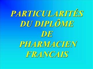 PARTICULARIT S DU DIPL ME  DE   PHARMACIEN FRANCAIS