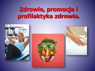 Zdrowie, promocja i profilaktyka zdrowia.