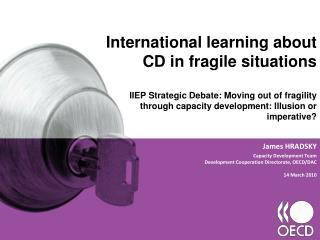 James HRADSKY Capacity Development Team Development Cooperation Directorate, OECD/DAC
