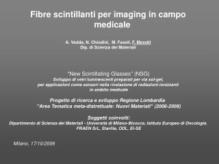 Fibre scintillanti per imaging in campo medicale A. Vedda, N. Chiodini,  M. Fasoli,  F. Moretti