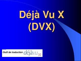 D j  Vu X DVX
