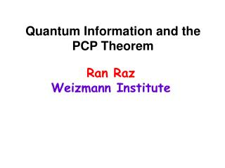 Quantum Information and the PCP Theorem
