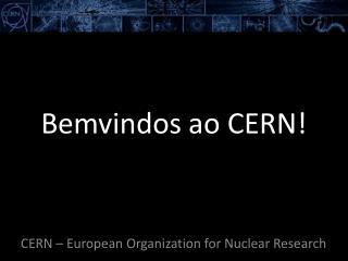Bemvindos ao  CERN!