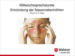 Mittwochssprechstunde Entzündung der Nasennebenhöhlen Referent: Dr. Z. Dogan
