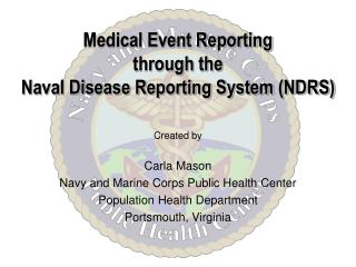 Medical Event Reporting  through the  Naval Disease Reporting System (NDRS)