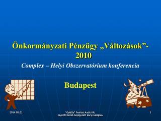 nkorm nyzati P nz gy  V ltoz sok -2010 Complex   Helyi Obszervat rium konferencia  Budapest