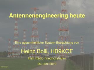 Antennenengineering heute Eine gesamtheitliche System-Betrachtung von Heinz Bolli, HB9KOF