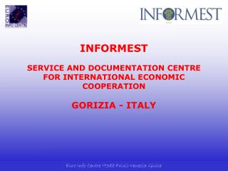 INFORMEST SERVICE AND DOCUMENTATION CENTRE FOR INTERNATIONAL ECONOMIC COOPERATION GORIZIA - ITALY