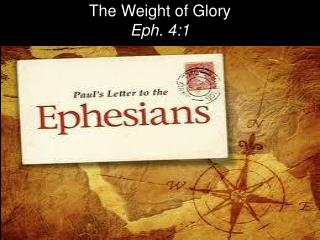 The Weight of Glory Eph. 4:1