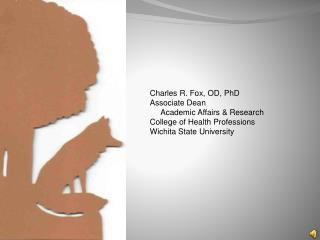 Charles R. Fox, OD, PhD Associate Dean      Academic Affairs & Research