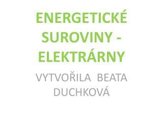 ENERGETICKÉ SUROVINY - ELEKTRÁRNY