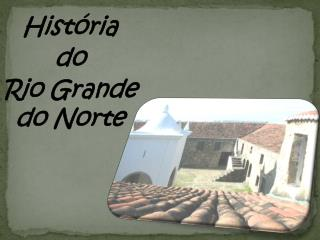 Hist�ria  do  Rio Grande do Norte