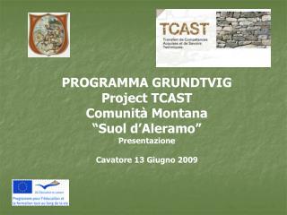 """PROGRAMMA GRUNDTVIG  Project TCAST Comunità Montana  """"Suol d'Aleramo"""" Presentazione"""