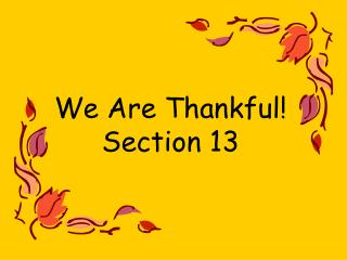 We Are Thankful!  Section 13