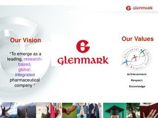 Our Vision    To emerge as a leading, research-based,  global,  integrated  pharmaceutical company