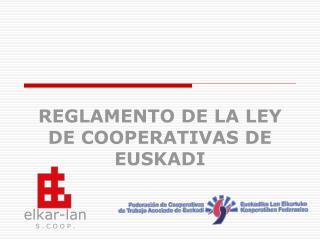 REGLAMENTO DE LA LEY DE COOPERATIVAS DE EUSKADI