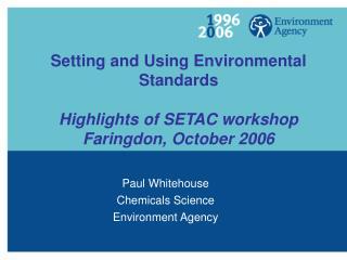 Setting and Using Environmental Standards Highlights of SETAC workshop Faringdon, October 2006