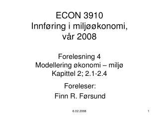 ECON 3910  Innf ring i milj  konomi,  v r 2008  Forelesning 4 Modellering  konomi   milj  Kapittel 2; 2.1-2.4