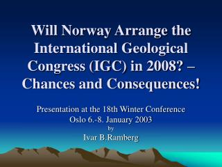 Presentation at the 18th Winter Conference Oslo 6.-8. January 2003 by Ivar B.Ramberg