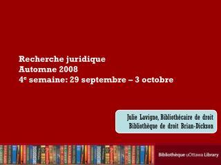 Recherche juridique Automne 2008 4 e  semaine: 29 septembre � 3 octobre
