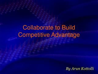 Collaborate to Build Competitive Advantage