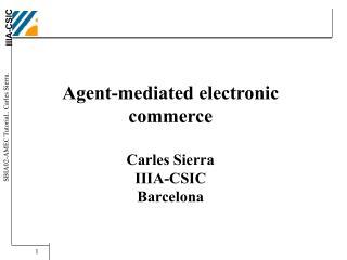 Agent-mediated electronic commerce Carles Sierra IIIA-CSIC Barcelona
