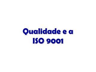 Qualidade e a  ISO 9001