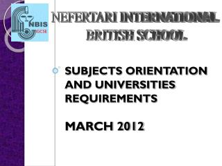 SUBJECTS ORIENTATION AND UNIVERSITIES REQUIREMENTS MARCH 2012