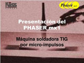 Presentaci n del PHASER mx1
