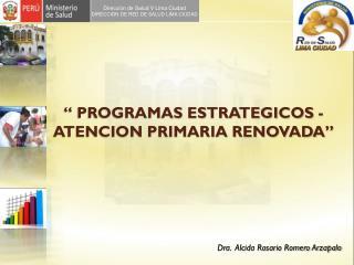""""""" PROGRAMAS ESTRATEGICOS - ATENCION PRIMARIA RENOVADA"""""""