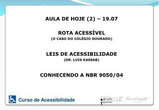 AULA DE HOJE (2 ) – 19.07 ROTA ACESSÍVEL (O CASO DO COLÉGIO DOURADO) LEIS DE ACESSIBILIDADE