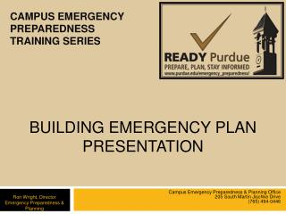 Campus Emergency Preparedness  Planning Office 205 South Martin Jischke Drive 765 494-0446