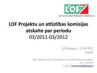 LOF Projektu un attīstības komisijas atskaite par periodu 03/2011-03/2012