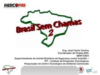 Eng. José Carlos Tomina Coordenador do Projeto BSC ABNT/CB24